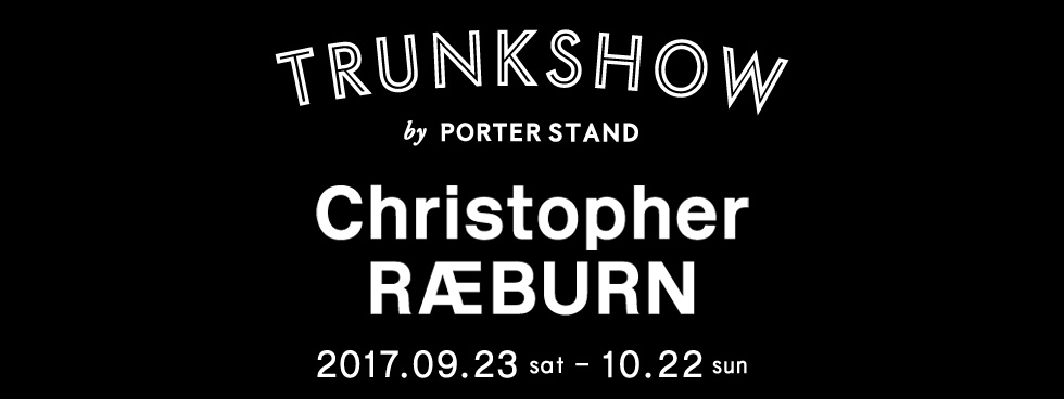 """f0b01fb8baa8 We would like to proudly announce our next event """"Christopher RÆBURN TRUNK  SHOW"""" by PORTER STAND."""